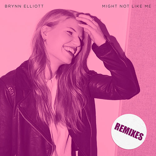Might Not Like Me (Remixes) by Brynn Elliott