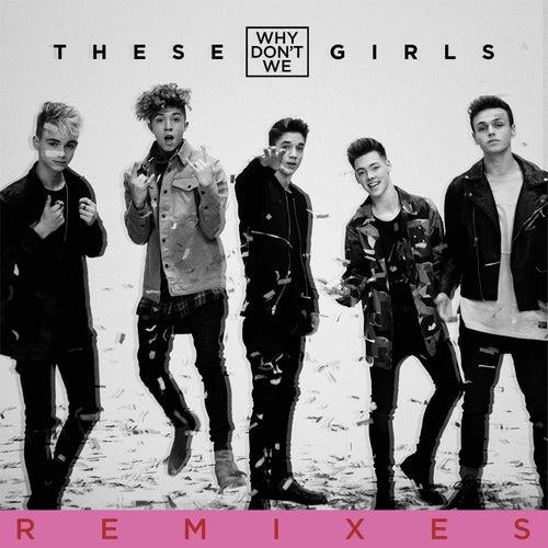 These Girls (Remixes) von Why Don't We