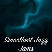 Smoothest Jazz Jams by Various Artists