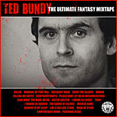 Ted Bundy - The Ultimate Fantasy Mixtape von Various Artists