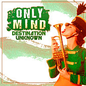 Destination Unknown by Only Mind