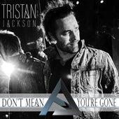 Don't Mean You're Gone von Tristan Jackson