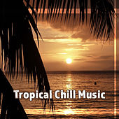 Tropical Chill Music – Best Chillout Music, Soft Sounds to Relax, Holiday Island, Tropical Sounds von Chill Out