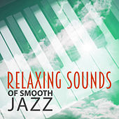 Relaxing Sounds of Smooth Jazz – Chilled Music, Mellow Jazz, Relaxing Piano Bar, Background Sounds von Gold Lounge