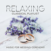 Relaxing Classical Playlist: Music for Wedding Ceremony de Various Artists
