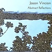 Abstract Reflections by Jason Vincion