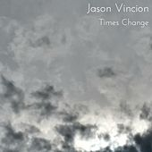 Times Change by Jason Vincion