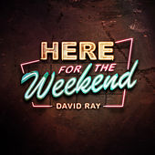 Here for the Weekend von David Ray