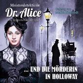 Dem Verbrechen auf der Spur, Folge 8 : Meisterdetektivin Dr. Alice und die Mörderin in Holloway von Meisterdetektivin Dr. Alice