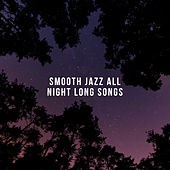 Smooth Jazz All Night Long Songs – Instrumental Soothing Vintage Music for Many Occasions van Gold Lounge