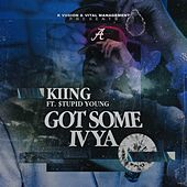 Got Some Iv Ya (feat. $tupid Young) von Kiing