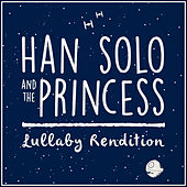 Han Solo and the Princess (Lullaby Rendition) de Lullaby Dreamers