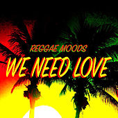 We Need Love Reggae Moods von Various Artists