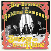 Supper On River Rhine by Big Brother & The Holding Company