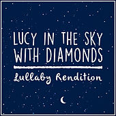 Lucy In The Sky With Diamonds (Lullaby Version) de Lullaby Dreamers