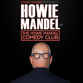 Howie Mandel Presents: Howie Mandel at the Howie Mandel Comedy Club by Howie Mandel