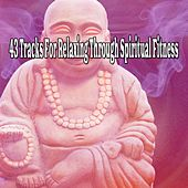 43 Tracks For Relaxing Through Spiritual Fitness von Lullabies for Deep Meditation