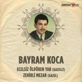 Ecelsiz Öldüren Yar / Zehirli Mezar (Gazelli / Gazel) by Bayram Koca