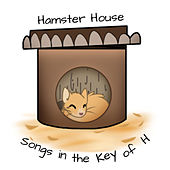 Songs in the Key of H by Hamster House