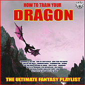 How To Train Your Dragon - The Ultimate Fantasy Playlist by Various Artists