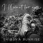 I'll Wait for You de Shibuya Sunrise