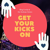Get Your Kicks On by Bing Crosby