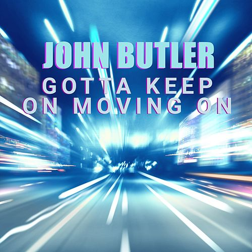 Gotta Keep on Moving On by John Butler