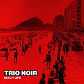 Beach Life by Trio Noir