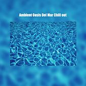 Ambient Oasis Del Mar Chill Out von Various Artists