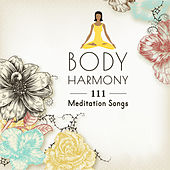 Body Harmony – 111 Meditation Songs: Calming Music for Relax, Yoga, Healing Massage, Chakra Stones, Sleep & Study, Total Relaxation Sound by Various Artists
