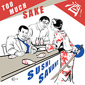 Too Much Sake by Sushi Savant