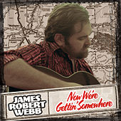 Now We're Gettin' Somewhere by James Robert Webb