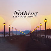 Nothing Ever Goes Away: Moody & Atmospheric Music von Various Artists