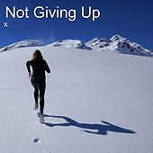 Not Giving Up by X