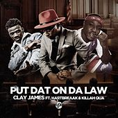 Put Dat On Da Law (feat. Hartbreaak & Killah Qua) de Clay James