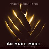 So Much More by Kimberly and Alberto Rivera