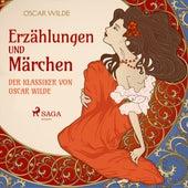 Erzählungen und Märchen - Der Klassiker von Oscar Wilde (Ungekürzt) von Oscar Wilde