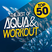 Top 50: The Best of Aqua and Workout by Various Artists