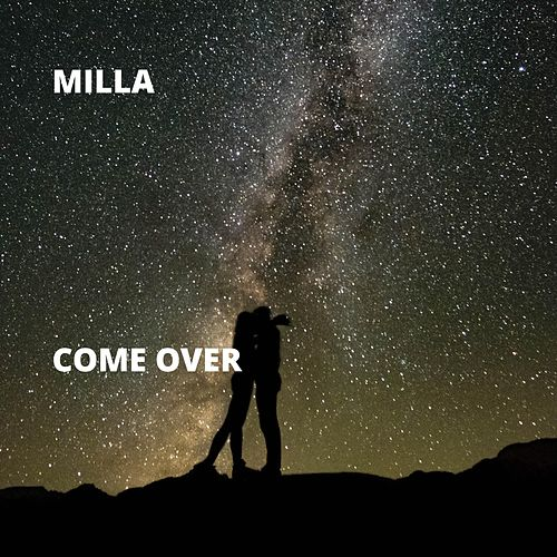 Come Over by Milla
