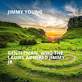 Gentleman, Who the Ladies Admired Jimmy Jr von Jimmy Young