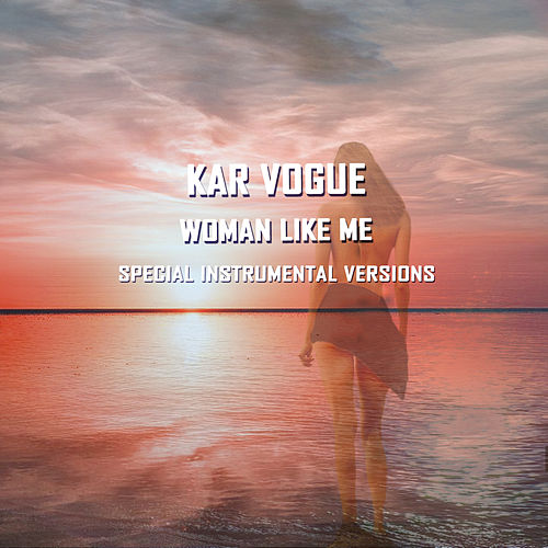 Woman Like Me (Special Instrumental Versions) von Kar Vogue