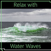 Relax with Water Waves – Best Music to Relax, Rest a Bit, Water Relaxation, Ocean Sounds de Nature Sounds Artists