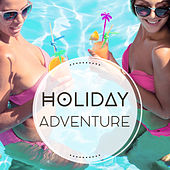 Holiday Adventure – Relaxation Music, Positive Vibrations, Lounge Chill, Summertime by Chillout Lounge
