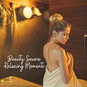 Beauty Sauna Relaxing Moments – New Age Background Nature Music for Pure Calmness & Relax by Relaxing Spa Music