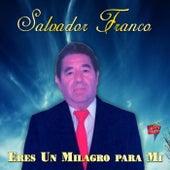 Eres un Milagro para Mi de Salvador Franco