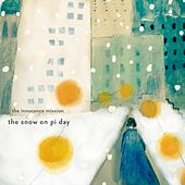 The Snow on Pi Day by The Innocence Mission
