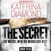 The Secret - Er weiss, wer du wirklich bist (Ungekürzt) von Katerina Diamond