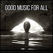 Good Music for All - Fantastic Melody, Quiet Moments, Silence and Tranquility, Calm Sounds by Natural Sounds
