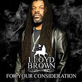 For Your Consideration by Lloyd Brown