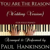 You Are the Reason (Wedding Version) by Paul Hankinson